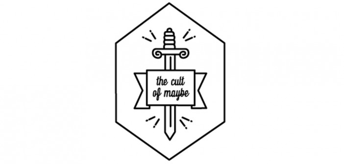 Cult Of Maybe